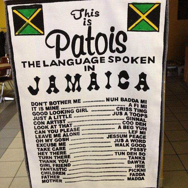 Patois. The Unofficial Language Of Jamaica. Thanks To