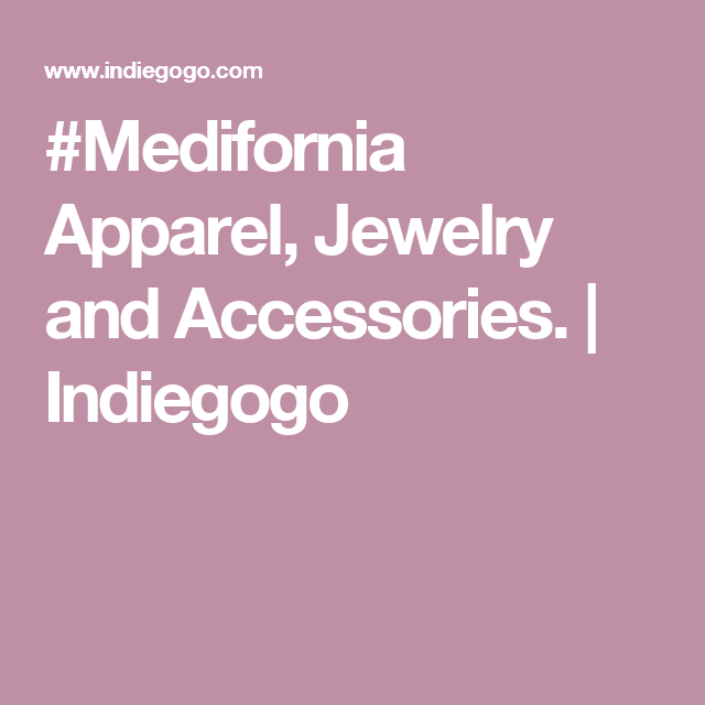 #Medifornia Apparel, Jewelry and Accessories. | Indiegogo