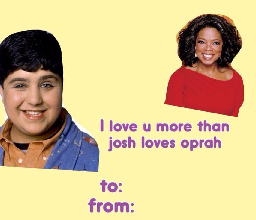 I Love You More Than Josh Loves Oprah Bad Valentines Valentines Memes Funny Valentines Cards