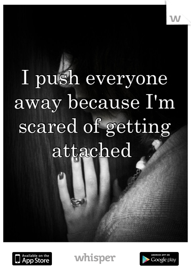 i push everyone away