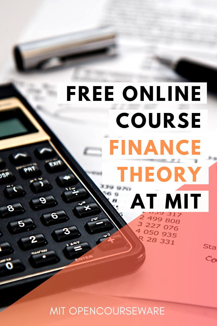Finance Theory I This Course Introduces The Core Theory Of Modern Financial Economics And Financial Managem Finance Financial Management Free Online Learning