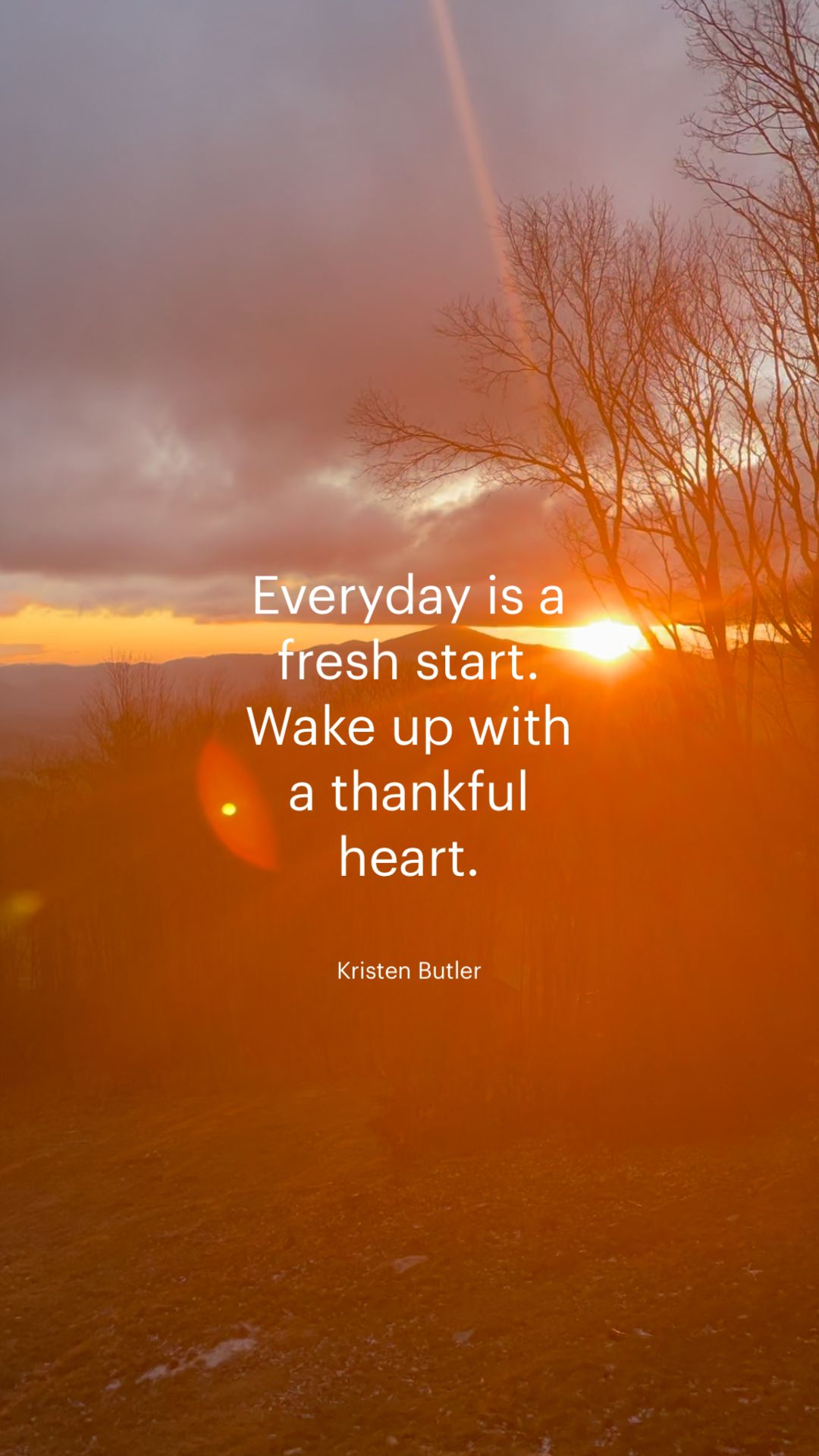 Everyday is a  fresh start. Wake up with  a thankful  heart.
