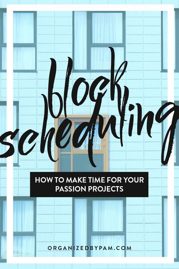 Make Time for Your Passion Projects with Block Scheduling + Free ...