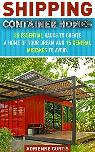 Shipping Container Homes: 25 Essential Hacks To Create A Home Of Your Dream And 15 General Mistakes To Avoid.: (tiny house living, shipping container, ... construction, shipping container designs), http://www.amazon.com/dp/B00Z7HV2GM/ref=cm_sw_r_pi_awdm_aGjKvb0ZTT2CW