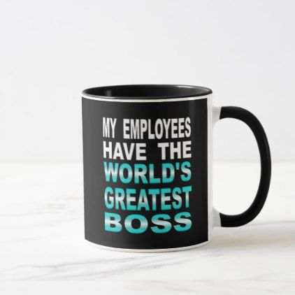 My Employees Have The Worlds Greatest Boss Mug Office Decor