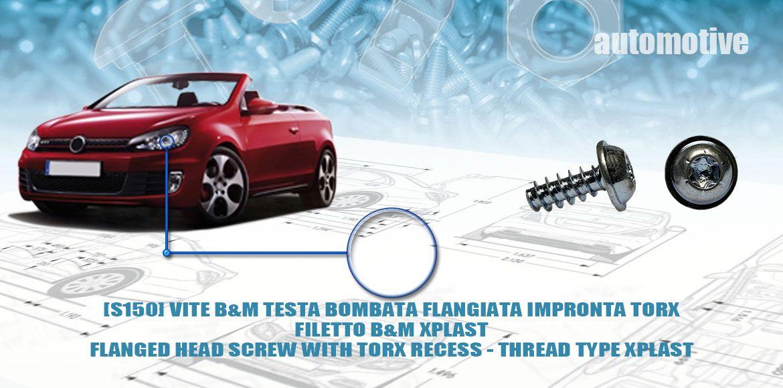 [S150]-VITE B&M VITE TESTA BOMBATA FLANGIATA IMPRONTA TORX - FILETTO B&M XPLAST - FLANGED HEAD SCREW WITH TORX RECESS - THREAD TYPE XPLAST