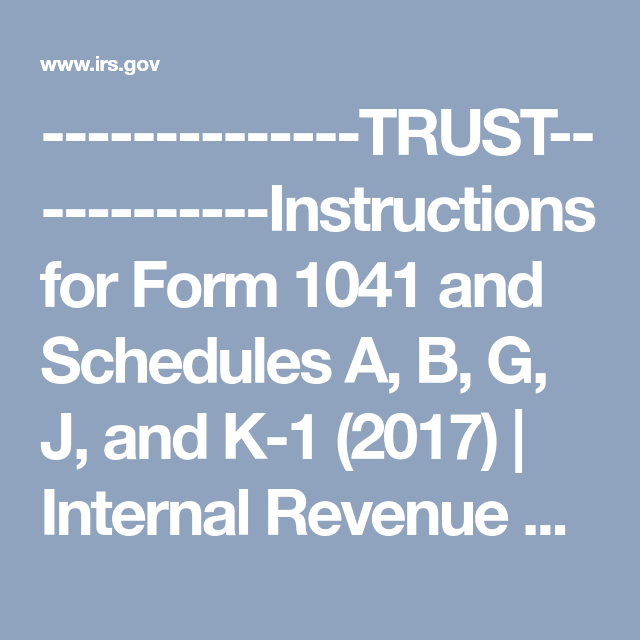 Trust Instructions For Form 1041 And Schedules A B G J