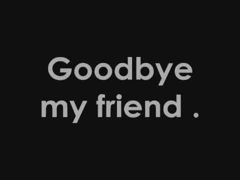 Goodbye My Dear Friend Goodbye My Friend James Blunt Love Yourself Lyrics