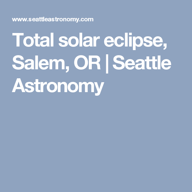 Total solar eclipse, Salem, OR | Seattle Astronomy