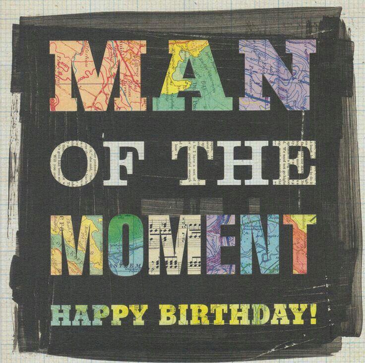 Man of the moment Happy birthday man