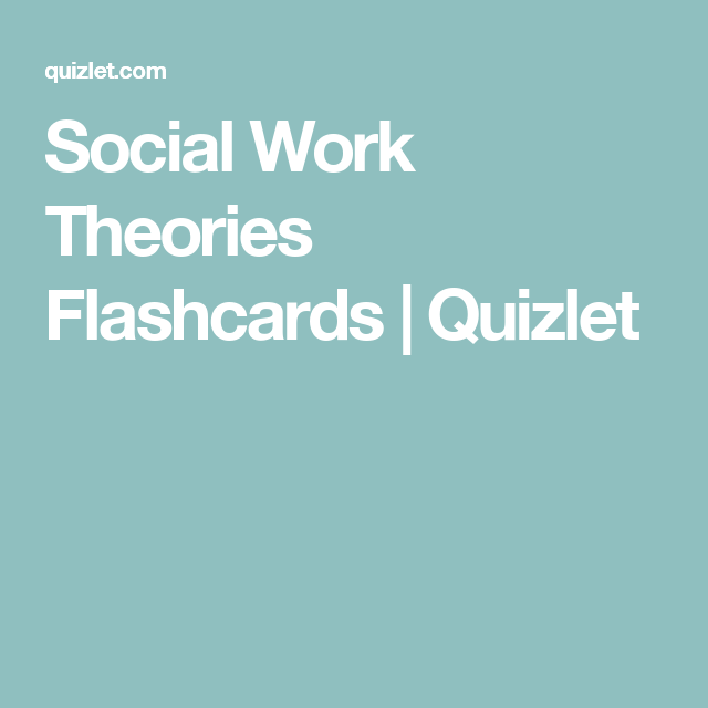 Social Work Theories Flashcards  Quizlet  Social Work