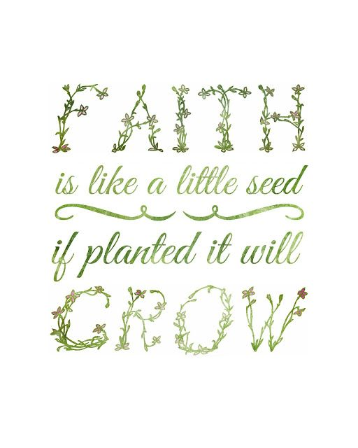 FREE Print: Faith Is Like a Little Seed - If Planted It Will Grow ...