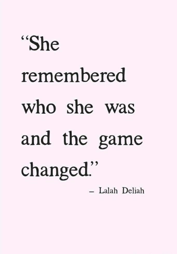 She Remembered Who She Was And The Game Changed Lalah Deliah