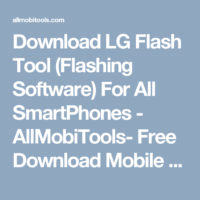 Download LG Flash Tool (Flashing Software) For All