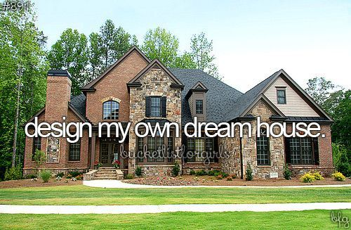 bucket list design my own dream house thanks to my mom i have been