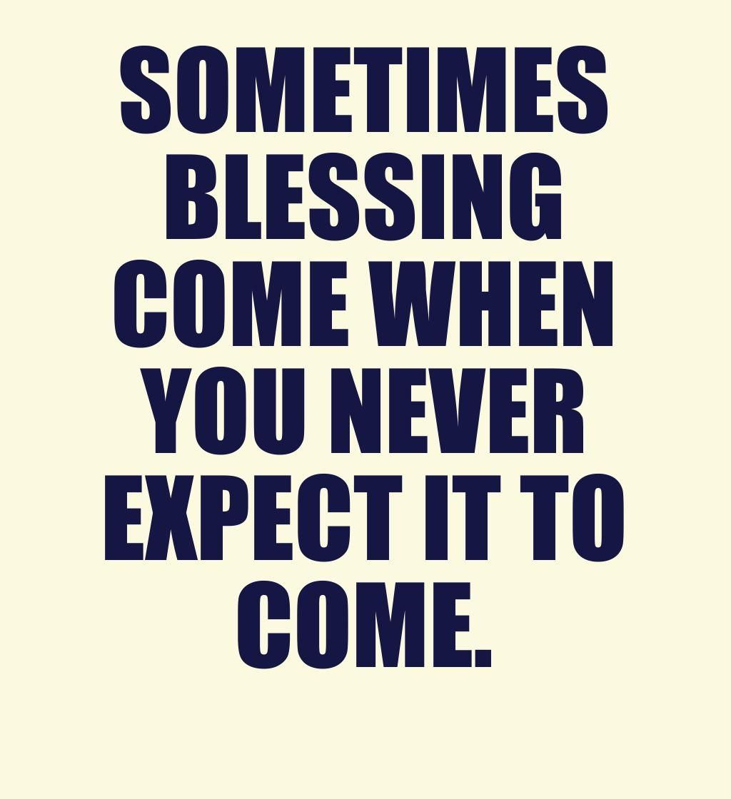 Sometimes Blessing Comes When You Least Expect It Notexpecting