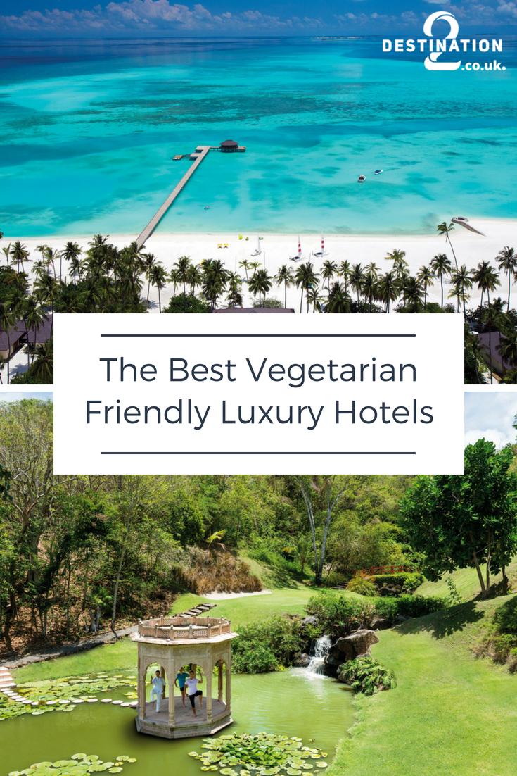 Looking For A Vegetarian Or Vegan Friendly Hotel These Luxury Getaways Are Some Of The