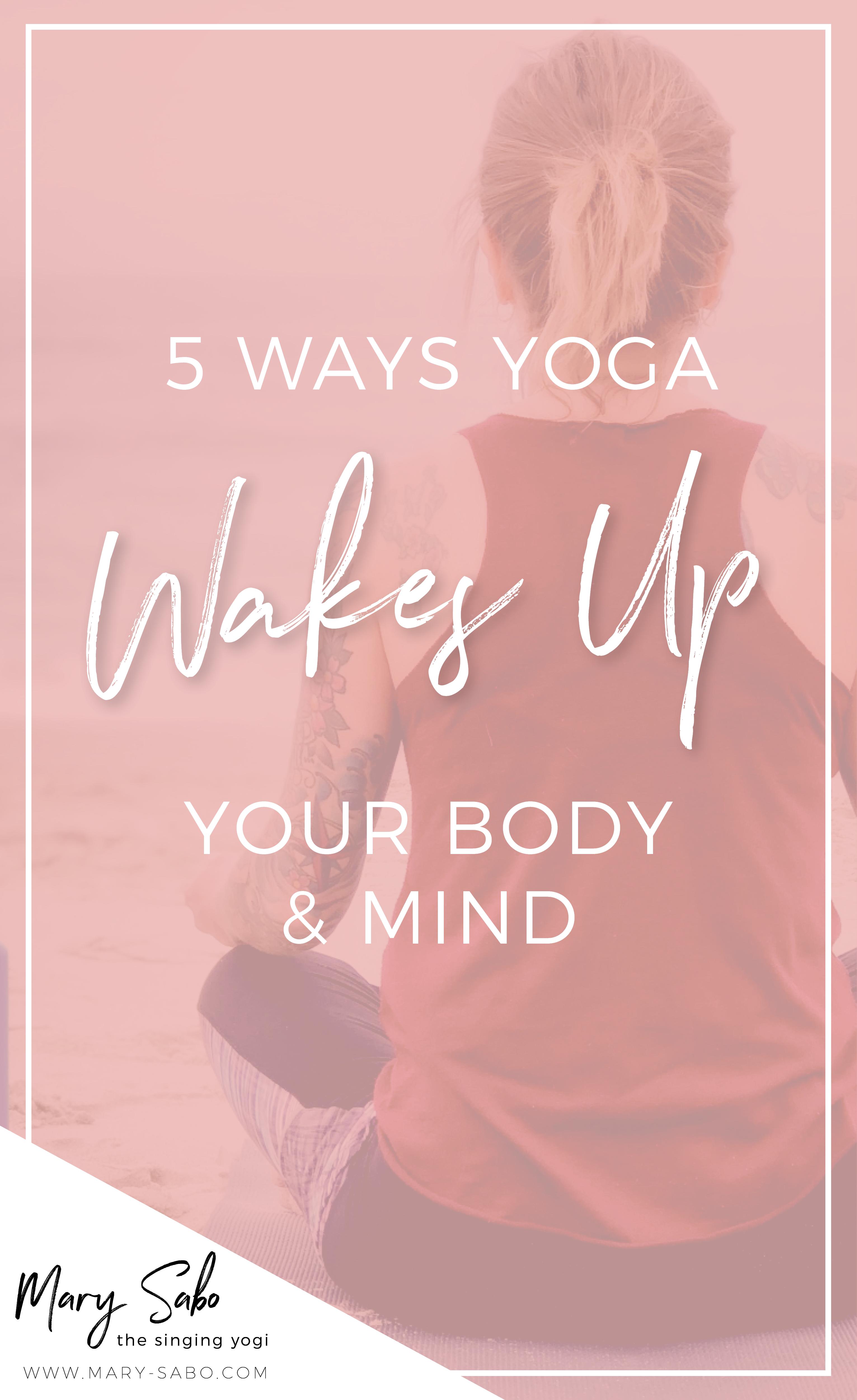 5 Ways #Yoga Wakes Up Your Body & Mind // Mary Sabo, The Singing Yogi -- #mindfulness #fitness