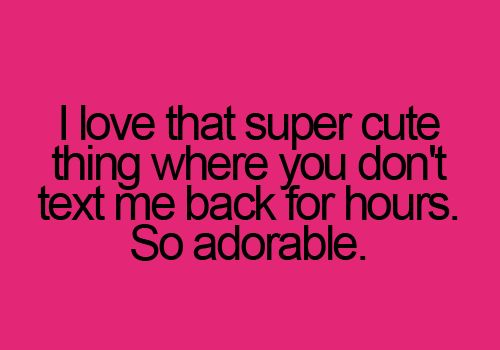 7 Reasons Why He Didn T Text You Back Clever Quotes Funny Quotes Text Me Back