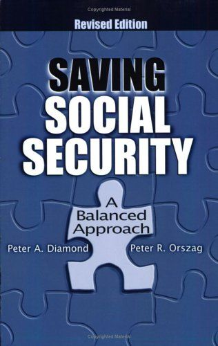 Saving Social Security: A Balanced Approach: Peter A. Diamond, Peter R. Orszag