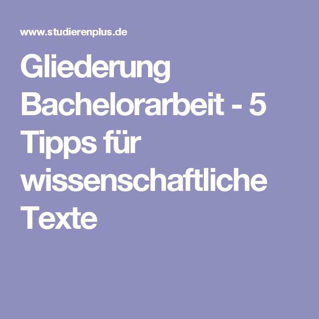 Gliederung Bachelorarbeit 5 Tipps Fur Wissenschaftliche Texte Gliederung Bachelorarbeit Bachelorarbeit Tipps Zum Lernen