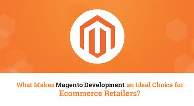 What Makes #Magento #Development an Ideal Choice for #Ecommerce #Retailers?