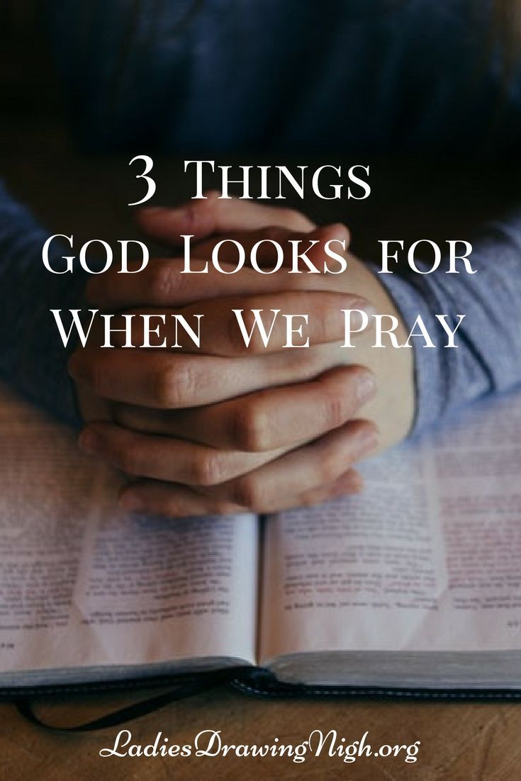 3 Things God Looks For When We Pray — Ladies Drawing Nigh
