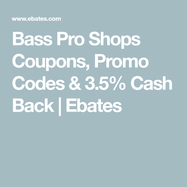 Bass Pro Shops Coupons Promo Codes 3 5 Cash Back Ebates Bass Pro Shops Promo Codes Coupon Bass Pro Shop