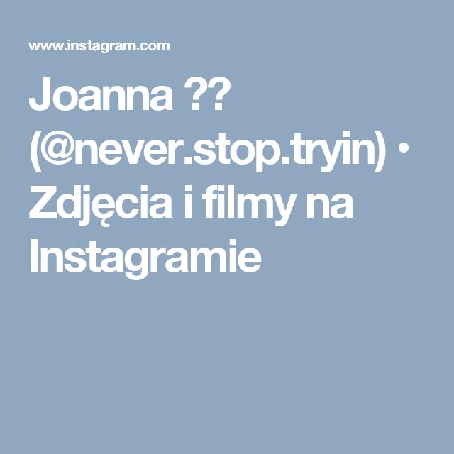 Joanna 🇵🇱 (@never.stop.tryin) • Zdjęcia i filmy na Instagramie