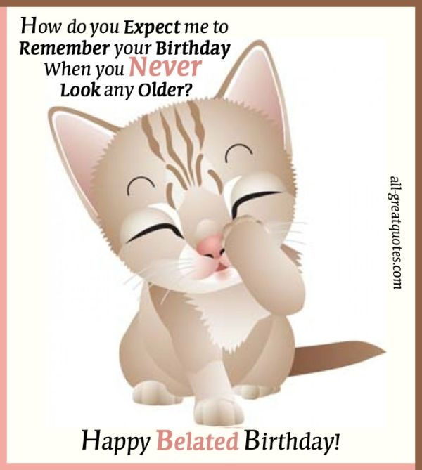 Happy Birthday Cards Happy Belated Birthday by tonik – Belated Happy Birthday Greetings