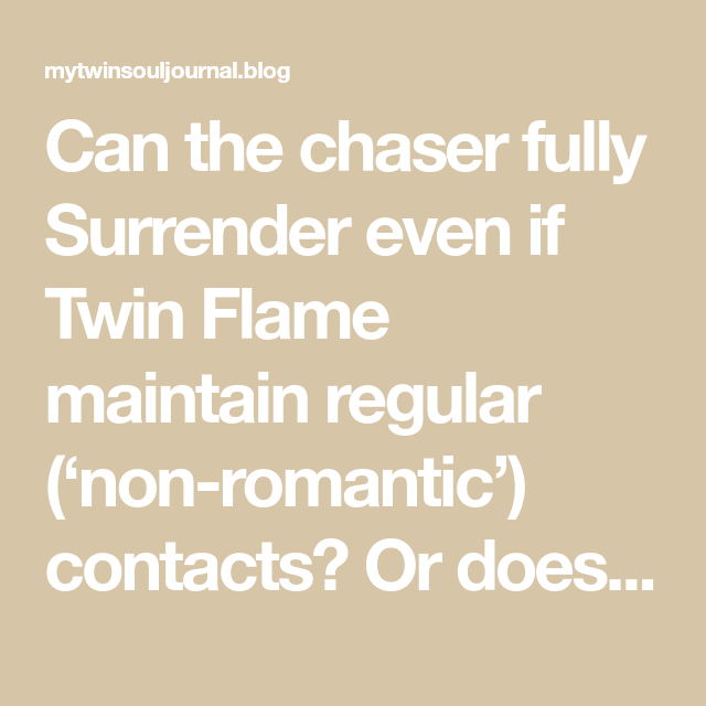 Can the chaser fully Surrender even if Twin Flame maintain