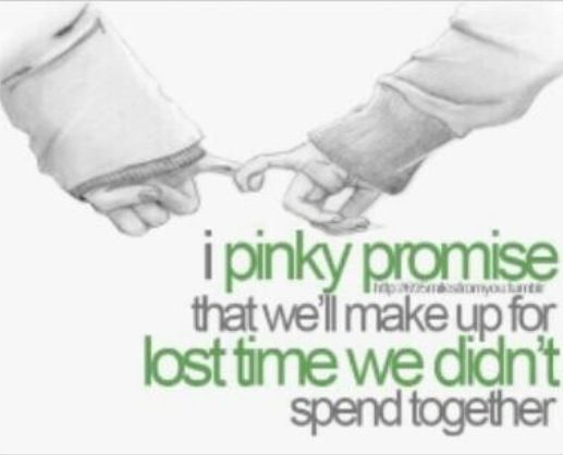 I Pinkie Promise We Will Make Up For Lost Time We Didnt Spend