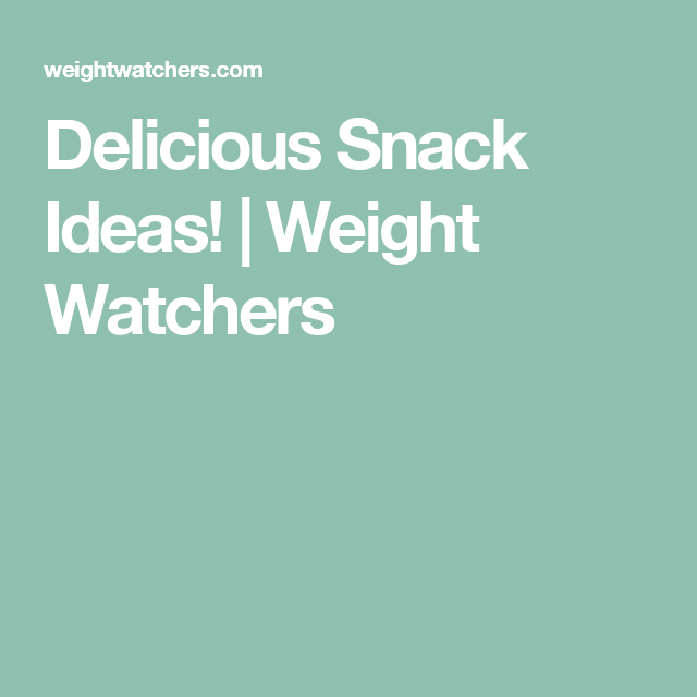 Delicious Snack Ideas! | Weight Watchers