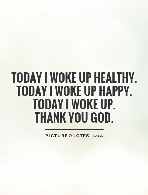 Picturequotes Com Wake Up Quotes Healthy Quotes Thank You God Quotes