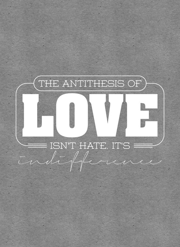 the antithesis of : Weston Light Free   love : Aachen Std Bold   indifference : Signerica Thin