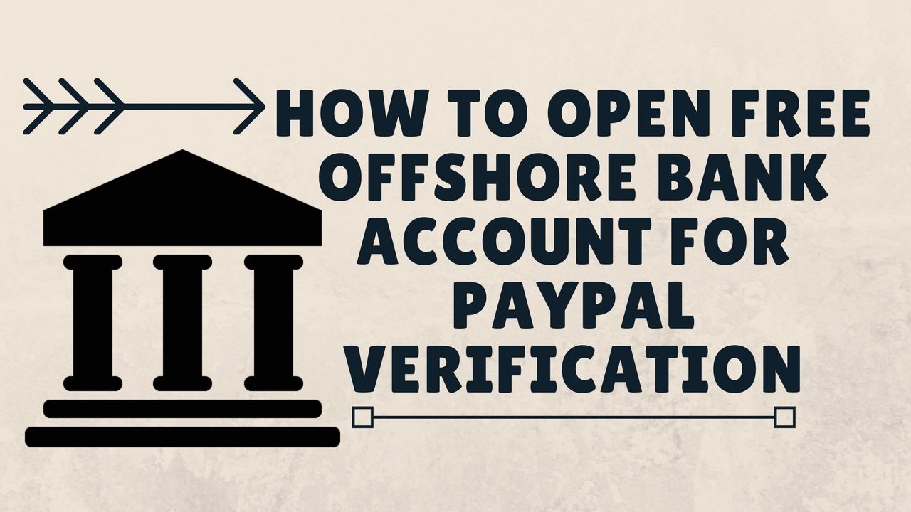 How To Open Free Offshore Bank Account For Paypal Verification Offshore Bank Offshore Banking