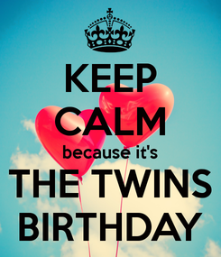 Poster Keep Calm Because It S The Twins Birthday Happy Birthday Quotes Funny Happy Birthday Quotes Sister Birthday Quotes