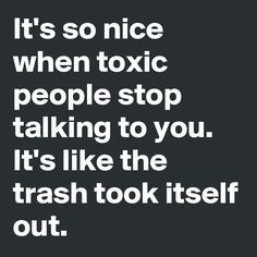 2146e4316dd8bedee37b7ca200efb324 it's so nice when toxic people stop talking to you it's like the