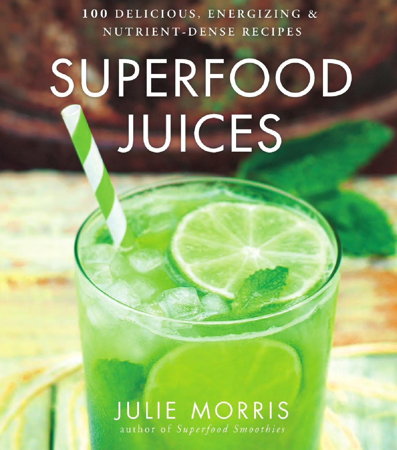 In Superfood Juices, Julie Morris shares 100 of her quick, easy, and irresistible superfood juice recipes and shows us how easy it is to satisfy our hunger for deep-reaching nutrition while delighting our senses with an explosion of delectable flavors and textures. Click for a sneak peek at Morris' delicious recipes.