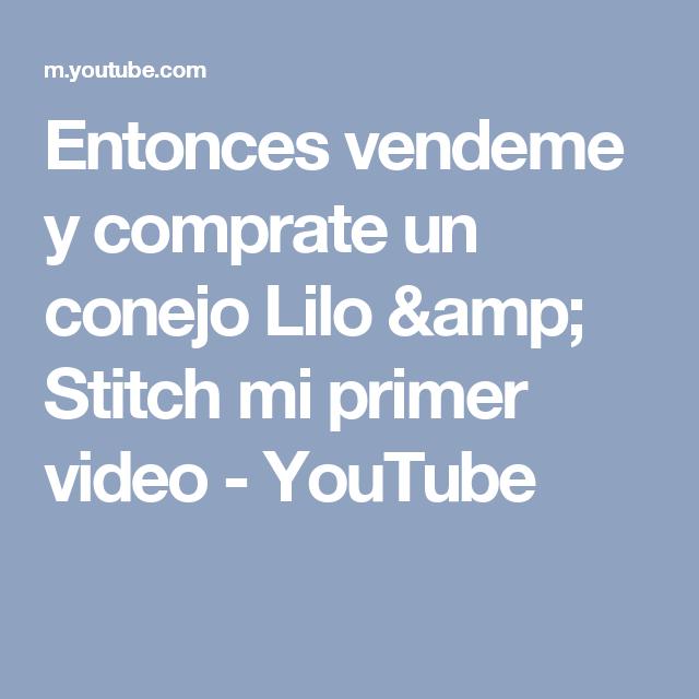 Entonces vendeme y comprate un conejo Lilo & Stitch mi primer video - YouTube