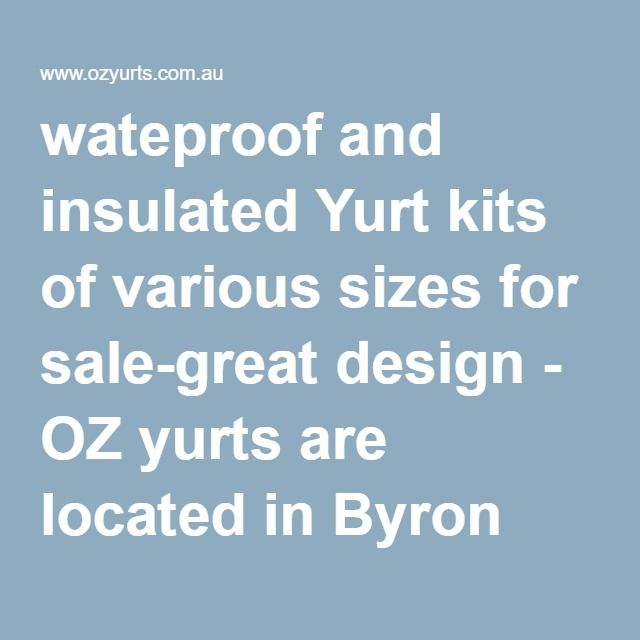 wateproof and insulated Yurt kits of various sizes for sale-great design - OZ yurts are located in Byron bay shire AUSTRALIA