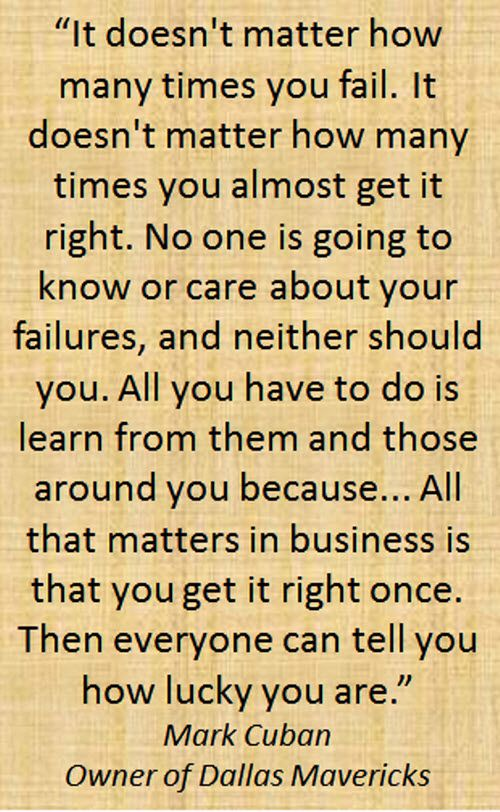 It Doesn T Matter How Many Times You Fail It Doesn T Matter How Many Times You Almost Get It Right No One Is G Mark Cuban Quotes Best Quotes Positive Quotes