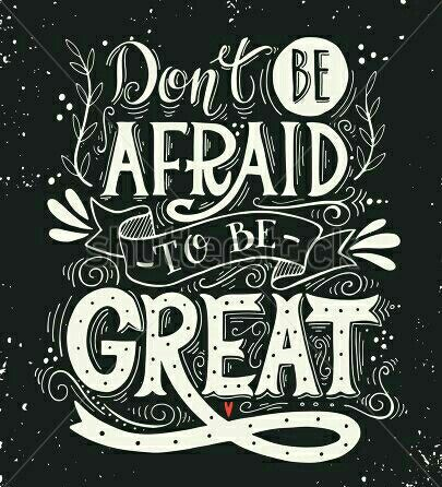 """♡☆ """"Don't Be Afraid To Be Great""""! ☆♡"""