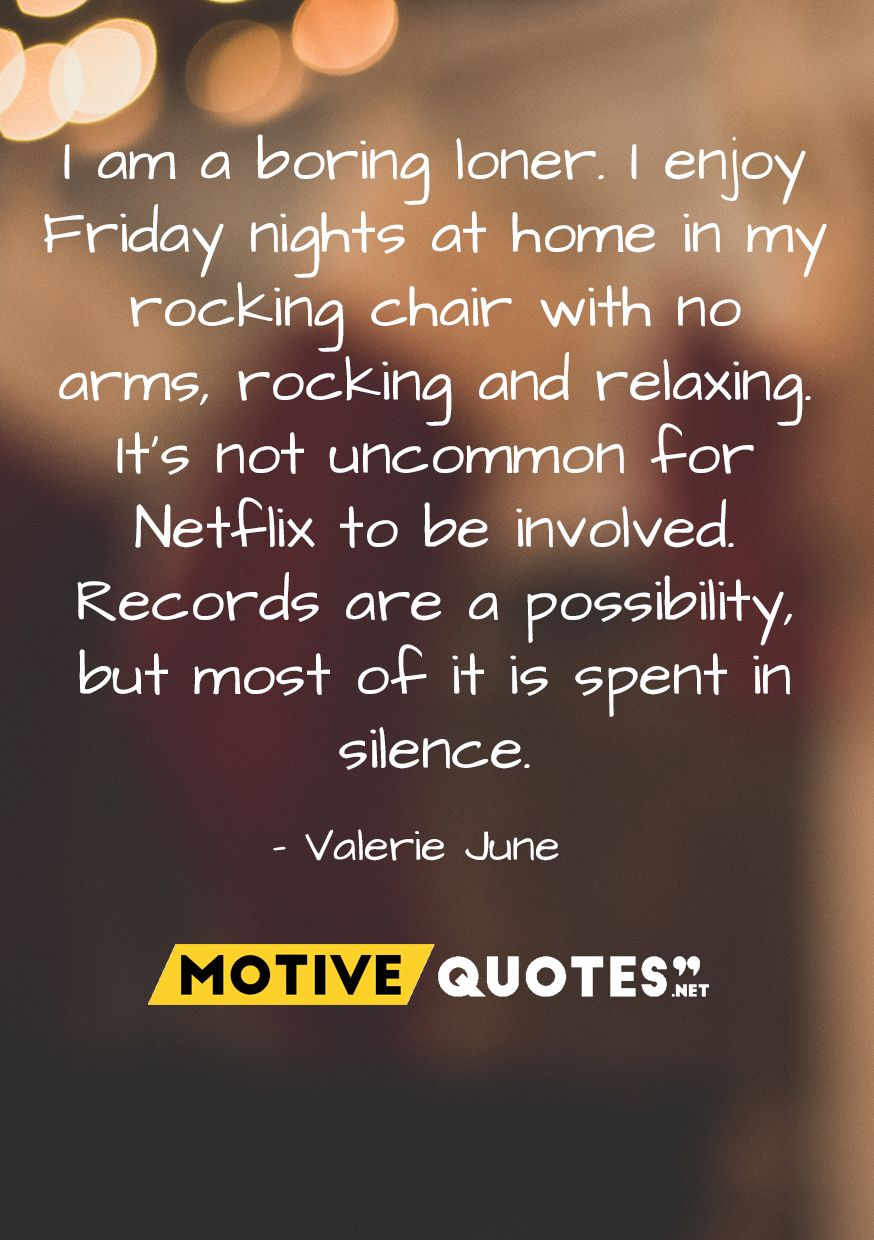 I Am A Boring Loner I Enjoy Friday Nights At Home Its Friday Quotes Home Quotes And Sayings Bored Quotes
