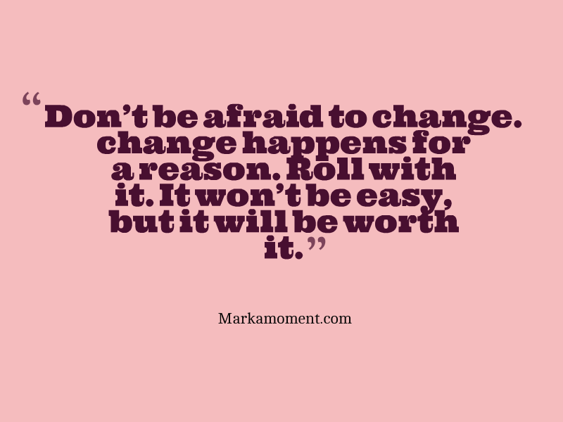 #Quotes for Employees, Motivational Quotes 2014, quotes on Change Don't be afraid to change, it happens for a reason...