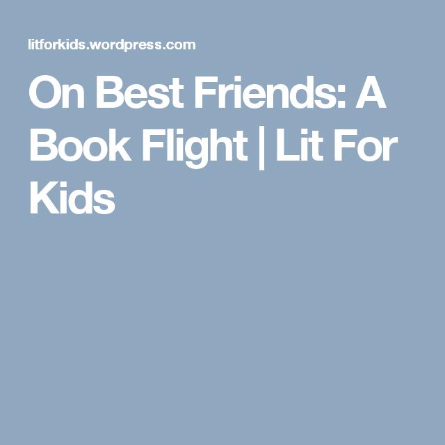 On Best Friends: A Book Flight | Lit For Kids