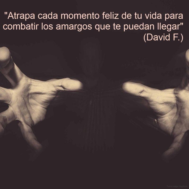 """""""Atrapa cada momento feliz de tu vida para combatir los amargos que te puedan llegar"""". (David F.) http://alejandrodavidfo.blogspot.com"""