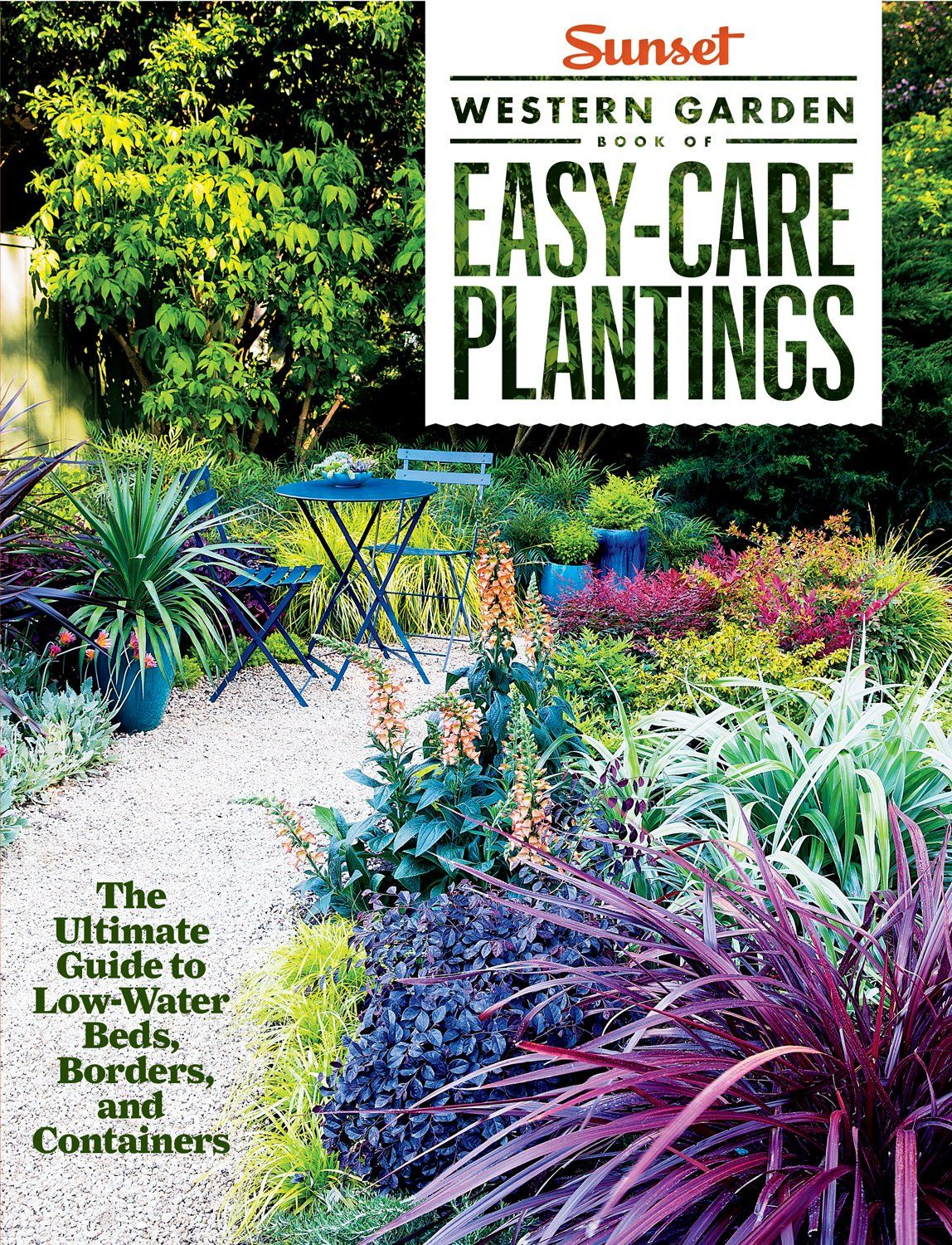 Sunset Western Garden Book Of Easy Care Plantings: The Ultimate Guide To  Low Water Beds, Borders, And Containers