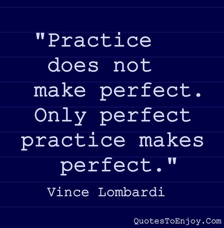 Practice Does Not Make Perfect Only Perfect Practice Vince