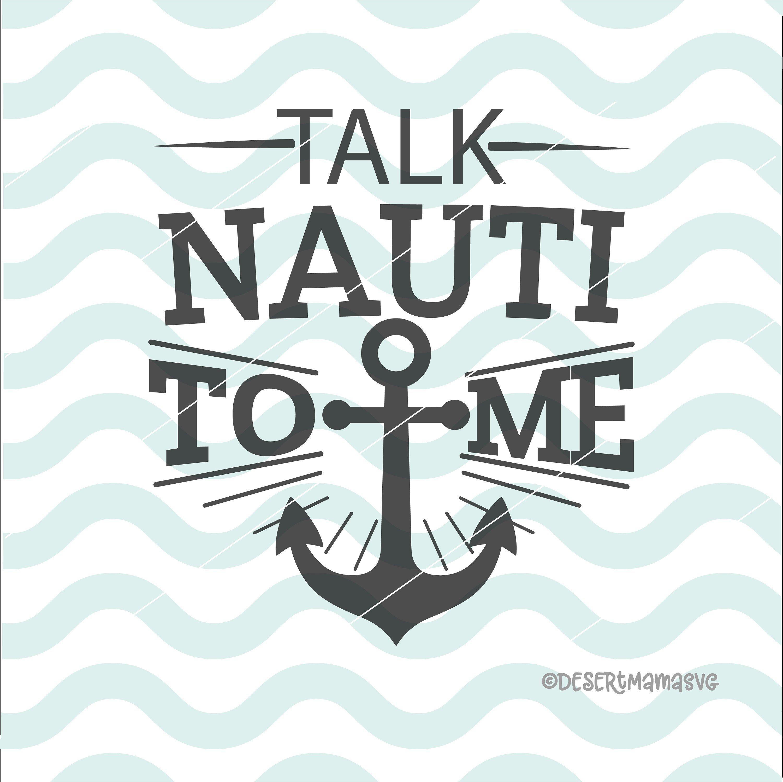 Talk Nauti To Me Svg Dxf Cut File Cricut Cameo Nautical Svg Anchor Svg Beach Svg Ocean Svg Boating Svg Summer Svg Nauti Svg By Desertmamasvg On Etsy Artofit